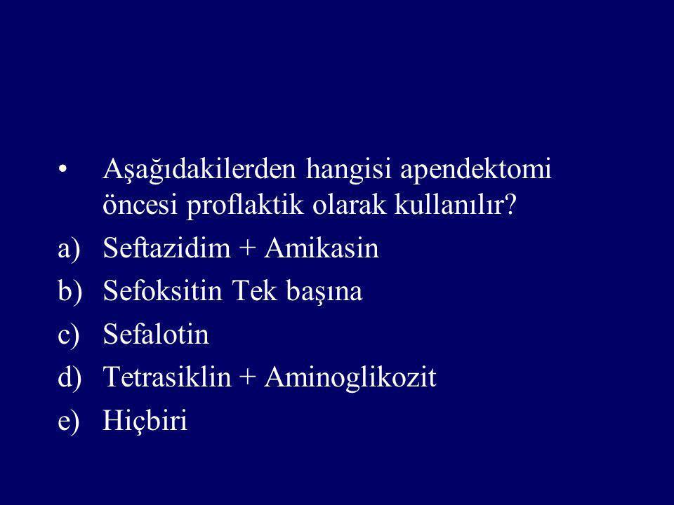 Aşağıdakilerden hangisi apendektomi öncesi proflaktik olarak kullanılır? a)Seftazidim + Amikasin b)Sefoksitin Tek başına c)Sefalotin d)Tetrasiklin + A