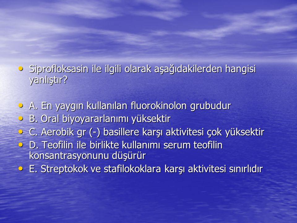 Siprofloksasin ile ilgili olarak aşağıdakilerden hangisi yanlıştır? Siprofloksasin ile ilgili olarak aşağıdakilerden hangisi yanlıştır? A. En yaygın k
