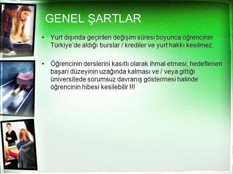 GENEL ŞARTLAR Yurt dışında geçirilen değişim süresi boyunca öğrencinin Türkiye'de aldığı burslar / krediler ve yurt hakkı kesilmez. Öğrencinin dersler