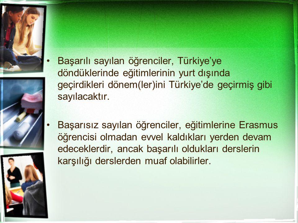Başarılı sayılan öğrenciler, Türkiye'ye döndüklerinde eğitimlerinin yurt dışında geçirdikleri dönem(ler)ini Türkiye'de geçirmiş gibi sayılacaktır. Baş