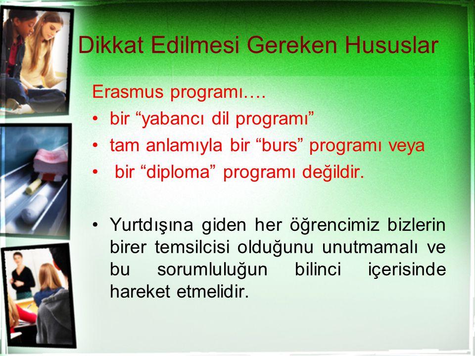 """Dikkat Edilmesi Gereken Hususlar Erasmus programı…. bir """"yabancı dil programı"""" tam anlamıyla bir """"burs"""" programı veya bir """"diploma"""" programı değildir."""