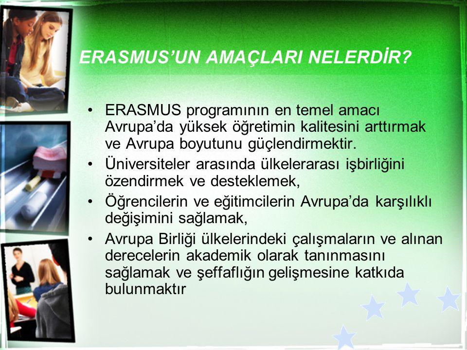 ERASMUS'UN AMAÇLARI NELERDİR? ERASMUS programının en temel amacı Avrupa'da yüksek öğretimin kalitesini arttırmak ve Avrupa boyutunu güçlendirmektir. Ü