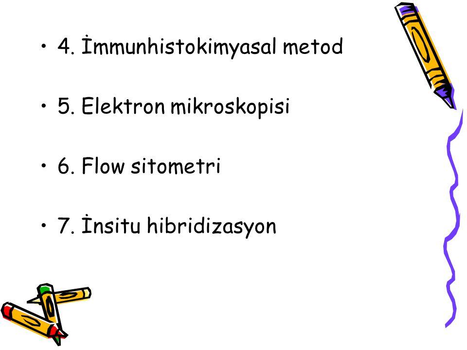 4. İmmunhistokimyasal metod 5. Elektron mikroskopisi 6. Flow sitometri 7. İnsitu hibridizasyon