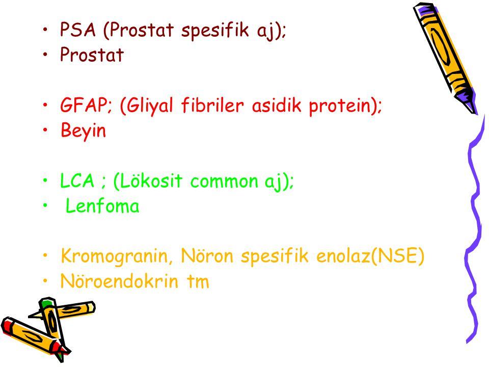 PSA (Prostat spesifik aj); Prostat GFAP; (Gliyal fibriler asidik protein); Beyin LCA ; (Lökosit common aj); Lenfoma Kromogranin, Nöron spesifik enolaz