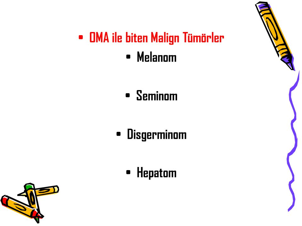 OMA ile biten Malign Tümörler Melanom Seminom Disgerminom Hepatom