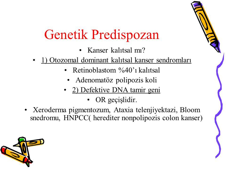 Genetik Predispozan Kanser kalıtsal mı? 1) Otozomal dominant kalıtsal kanser sendromları Retinoblastom %40'ı kalıtsal Adenomatöz polipozis koli 2) Def