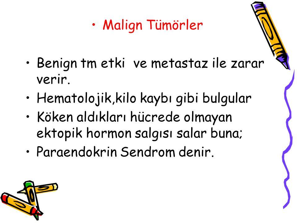 Malign Tümörler Benign tm etki ve metastaz ile zarar verir.