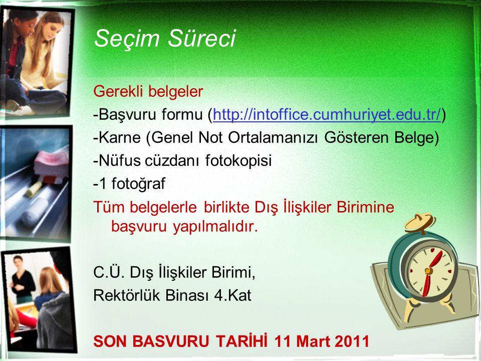 Seçim Süreci Gerekli belgeler -Başvuru formu (http://intoffice.cumhuriyet.edu.tr/)http://intoffice.cumhuriyet.edu.tr/ -Karne (Genel Not Ortalamanızı G