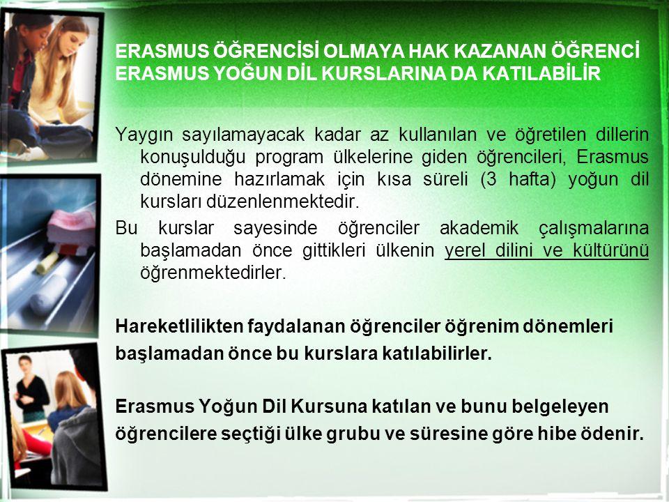 ERASMUS ÖĞRENCİSİ OLMAYA HAK KAZANAN ÖĞRENCİ ERASMUS YOĞUN DİL KURSLARINA DA KATILABİLİR Yaygın sayılamayacak kadar az kullanılan ve öğretilen dilleri
