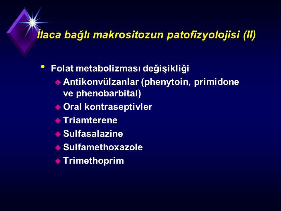 İlaca bağlı makrositozun patofizyolojisi (II) Folat metabolizması değişikliği u Antikonvülzanlar (phenytoin, primidone ve phenobarbital) u Oral kontra
