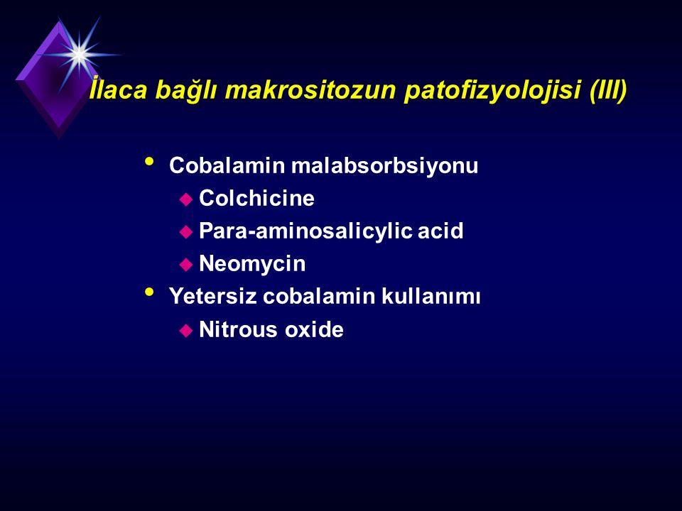 İlaca bağlı makrositozun patofizyolojisi (III) Cobalamin malabsorbsiyonu u Colchicine u Para-aminosalicylic acid u Neomycin Yetersiz cobalamin kullanı