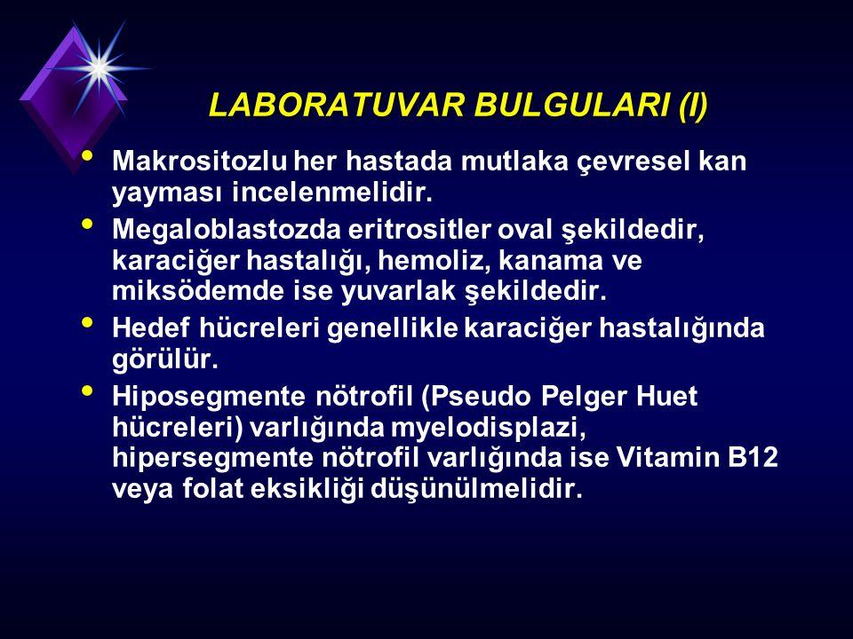 LABORATUVAR BULGULARI (I) Makrositozlu her hastada mutlaka çevresel kan yayması incelenmelidir. Megaloblastozda eritrositler oval şekildedir, karaciğe