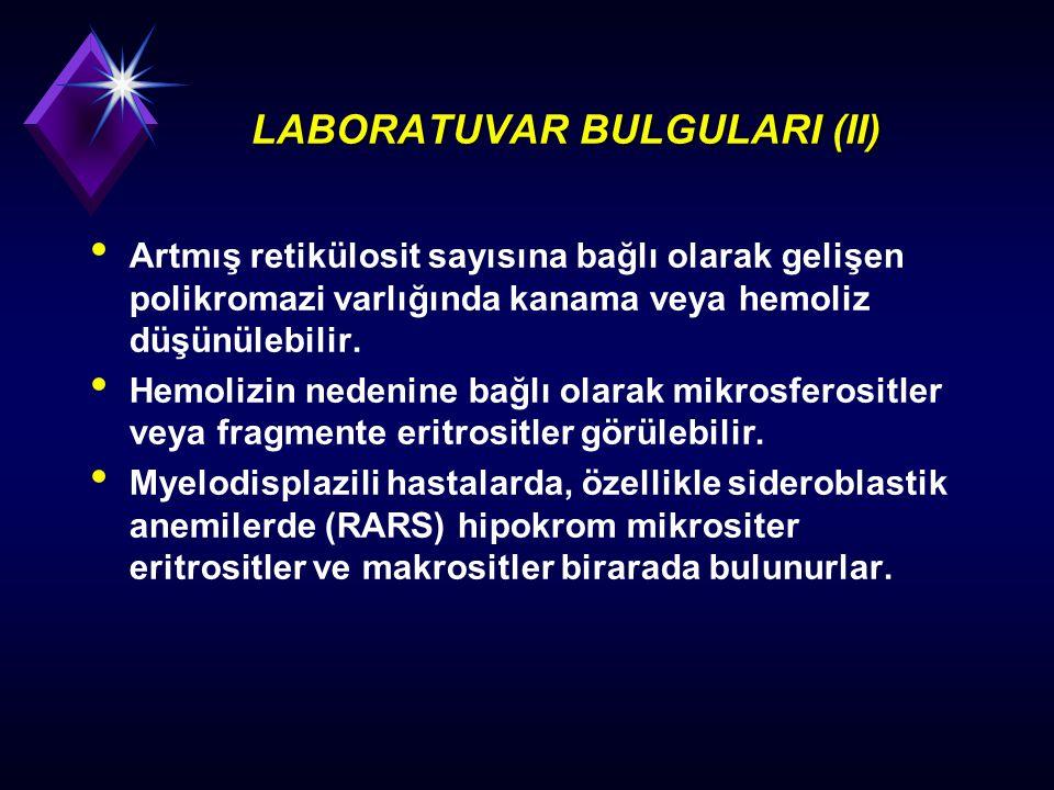 LABORATUVAR BULGULARI (II) Artmış retikülosit sayısına bağlı olarak gelişen polikromazi varlığında kanama veya hemoliz düşünülebilir. Hemolizin nedeni