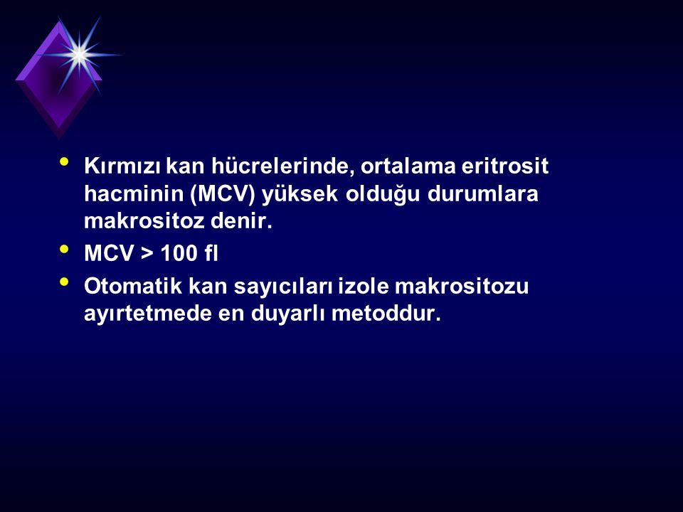Kırmızı kan hücrelerinde, ortalama eritrosit hacminin (MCV) yüksek olduğu durumlara makrositoz denir. MCV > 100 fl Otomatik kan sayıcıları izole makro