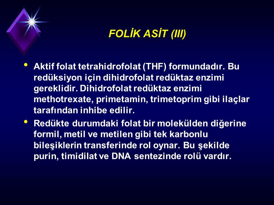 FOLİK ASİT (III) Aktif folat tetrahidrofolat (THF) formundadır. Bu redüksiyon için dihidrofolat redüktaz enzimi gereklidir. Dihidrofolat redüktaz enzi