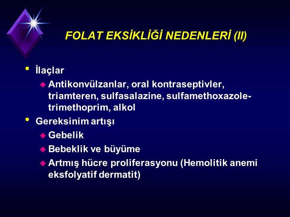 FOLAT EKSİKLİĞİ NEDENLERİ (II) İlaçlar u Antikonvülzanlar, oral kontraseptivler, triamteren, sulfasalazine, sulfamethoxazole- trimethoprim, alkol Gere