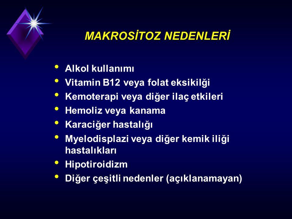 LABORATUVAR BULGULARI (I) Makrositozlu her hastada mutlaka çevresel kan yayması incelenmelidir.