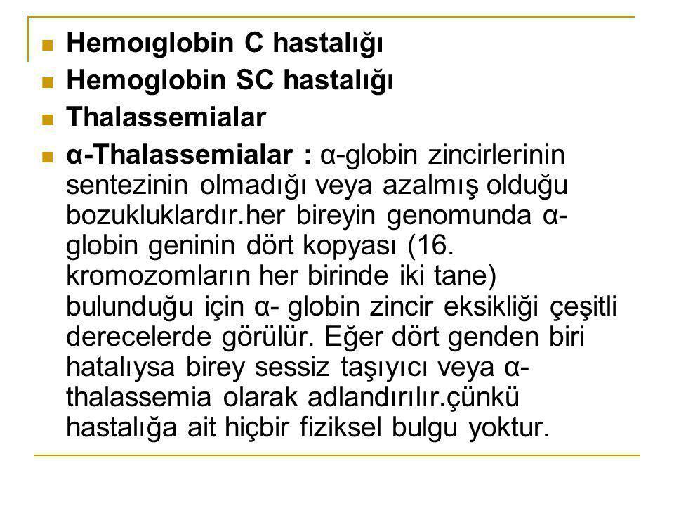 Hemoıglobin C hastalığı Hemoglobin SC hastalığı Thalassemialar α-Thalassemialar : α-globin zincirlerinin sentezinin olmadığı veya azalmış olduğu bozuk