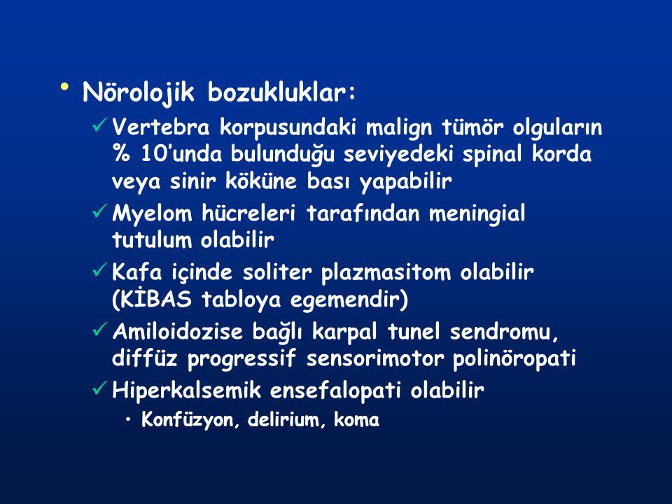 Nörolojik bozukluklar: Vertebra korpusundaki malign tümör olguların % 10'unda bulunduğu seviyedeki spinal korda veya sinir köküne bası yapabilir Myelo