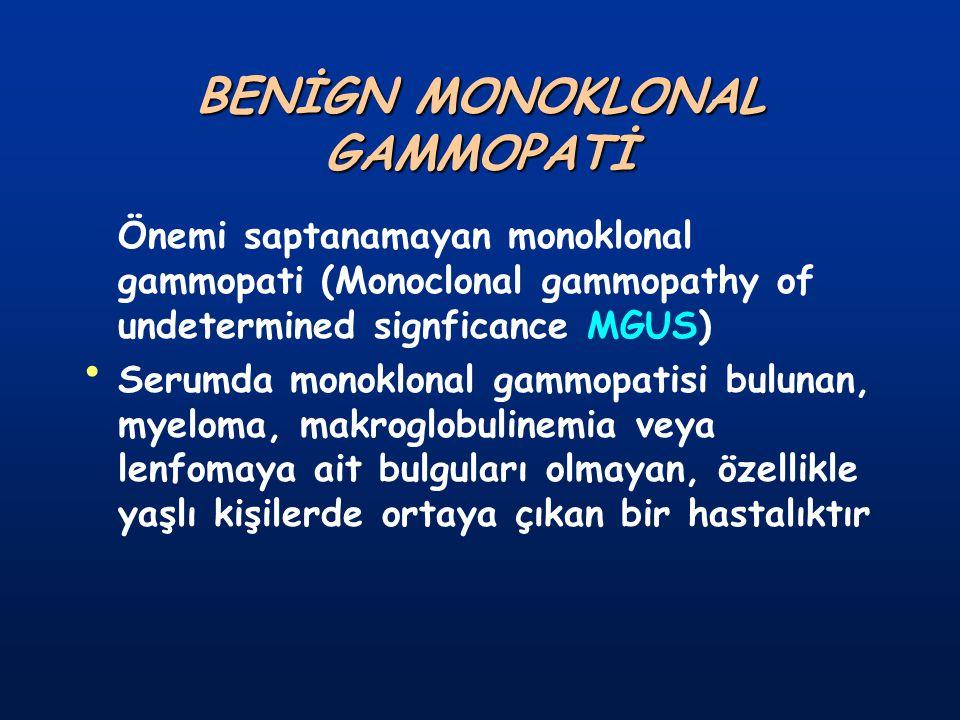 BENİGN MONOKLONAL GAMMOPATİ Önemi saptanamayan monoklonal gammopati (Monoclonal gammopathy of undetermined signficance MGUS) Serumda monoklonal gammop