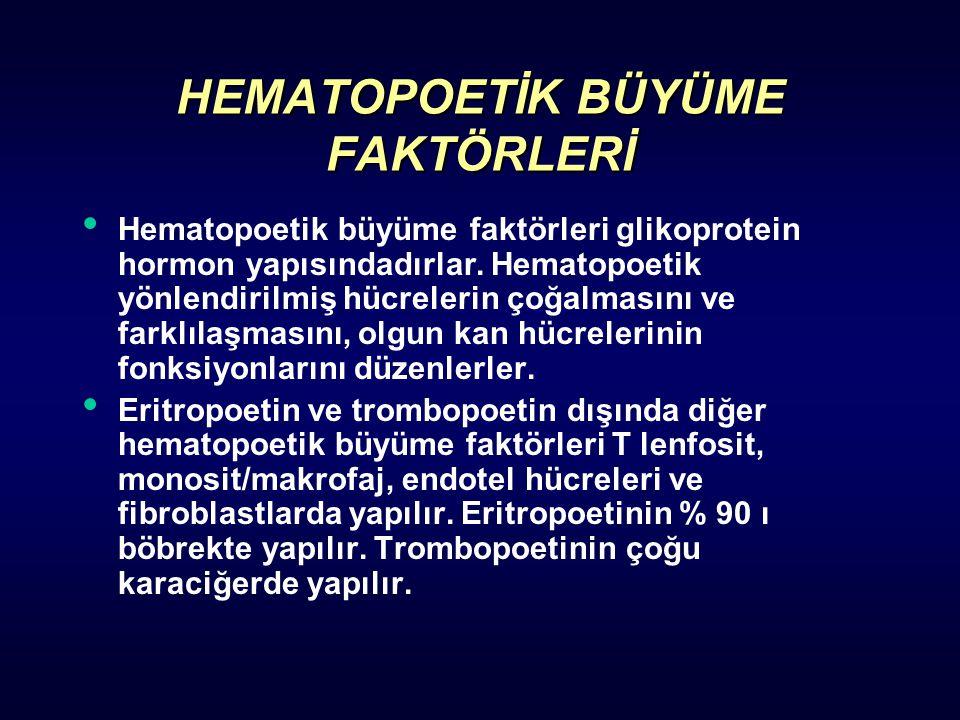 HEMATOPOETİK BÜYÜME FAKTÖRLERİ Hematopoetik büyüme faktörleri glikoprotein hormon yapısındadırlar. Hematopoetik yönlendirilmiş hücrelerin çoğalmasını