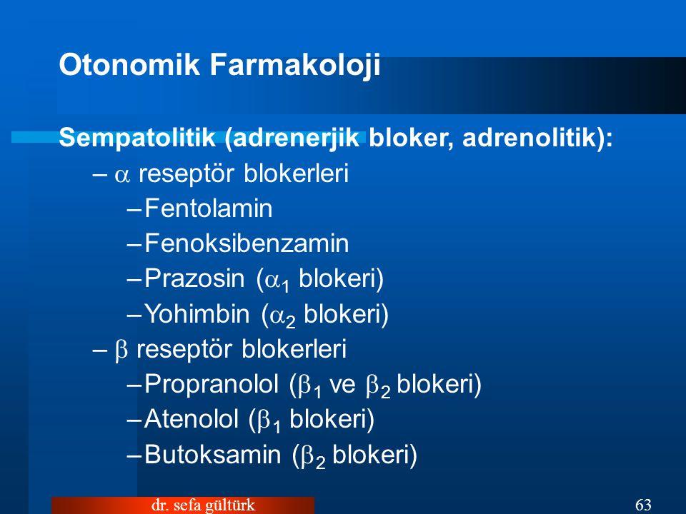 dr. sefa gültürk63 Otonomik Farmakoloji Sempatolitik (adrenerjik bloker, adrenolitik): –  reseptör blokerleri –Fentolamin –Fenoksibenzamin –Prazosin