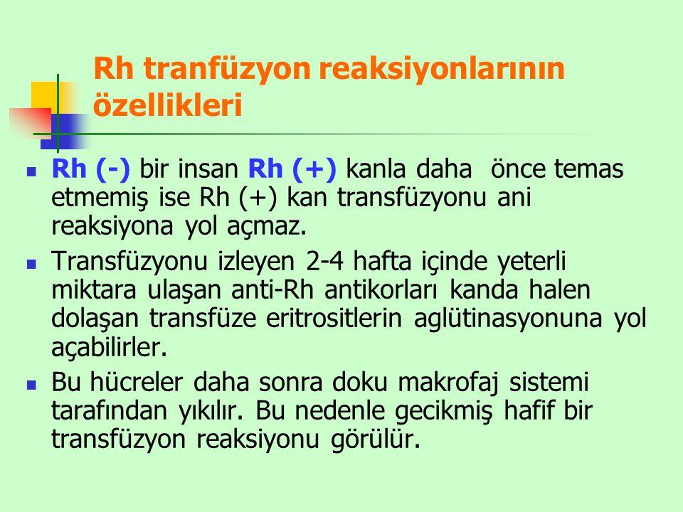 Rh tranfüzyon reaksiyonlarının özellikleri Rh (-) bir insan Rh (+) kanla daha önce temas etmemiş ise Rh (+) kan transfüzyonu ani reaksiyona yol açmaz.
