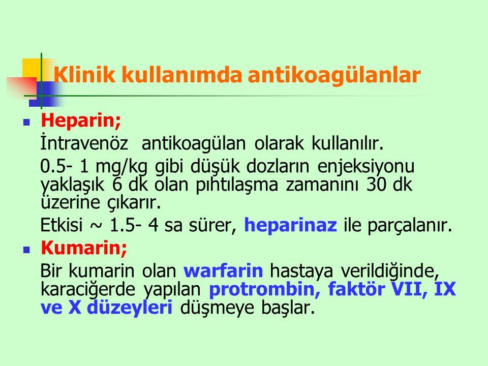 Klinik kullanımda antikoagülanlar Heparin; İntravenöz antikoagülan olarak kullanılır. 0.5- 1 mg/kg gibi düşük dozların enjeksiyonu yaklaşık 6 dk olan