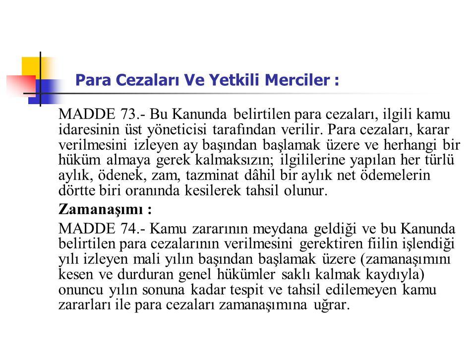 Para Cezaları Ve Yetkili Merciler : MADDE 73.- Bu Kanunda belirtilen para cezaları, ilgili kamu idaresinin üst yöneticisi tarafından verilir.