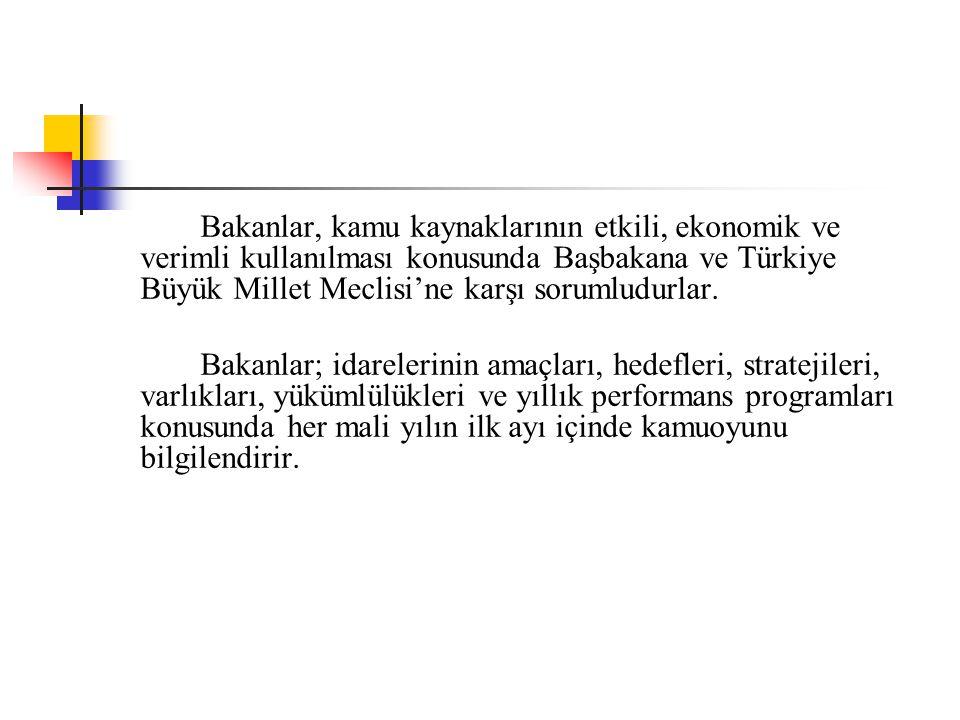 Bakanlar, kamu kaynaklarının etkili, ekonomik ve verimli kullanılması konusunda Başbakana ve Türkiye Büyük Millet Meclisi'ne karşı sorumludurlar. Baka