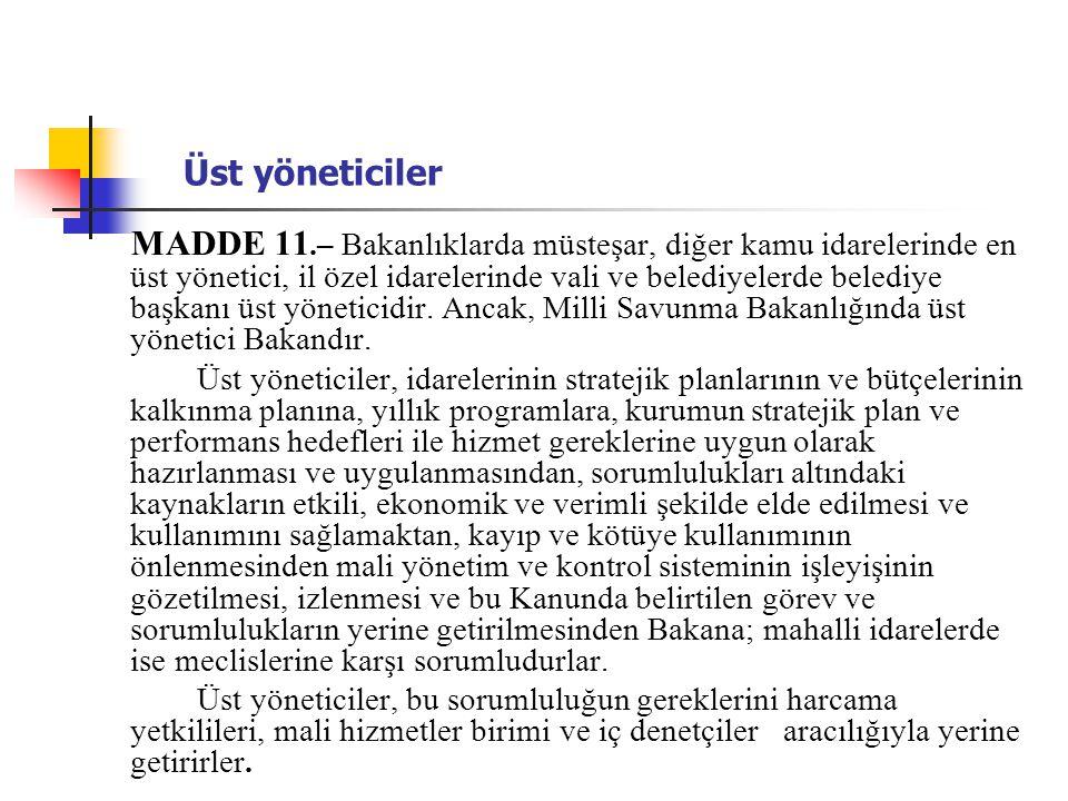 Üst yöneticiler MADDE 11.– Bakanlıklarda müsteşar, diğer kamu idarelerinde en üst yönetici, il özel idarelerinde vali ve belediyelerde belediye başkan