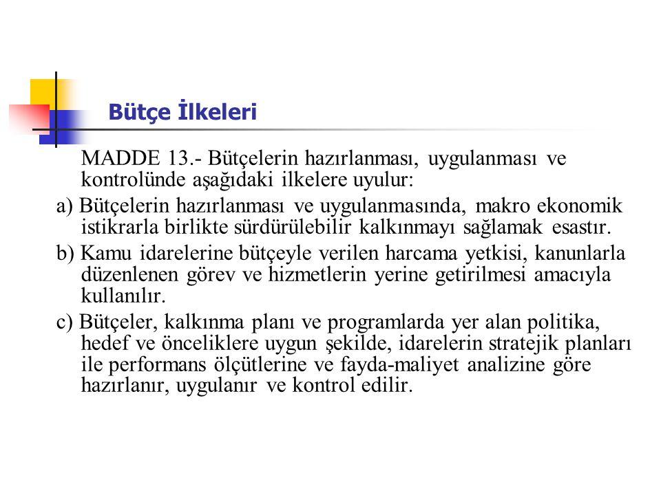 Bütçe İlkeleri MADDE 13.- Bütçelerin hazırlanması, uygulanması ve kontrolünde aşağıdaki ilkelere uyulur: a) Bütçelerin hazırlanması ve uygulanmasında, makro ekonomik istikrarla birlikte sürdürülebilir kalkınmayı sağlamak esastır.