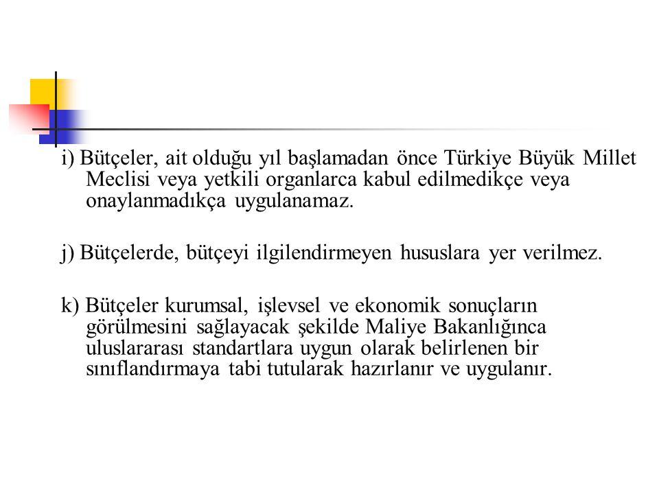 i) Bütçeler, ait olduğu yıl başlamadan önce Türkiye Büyük Millet Meclisi veya yetkili organlarca kabul edilmedikçe veya onaylanmadıkça uygulanamaz. j)
