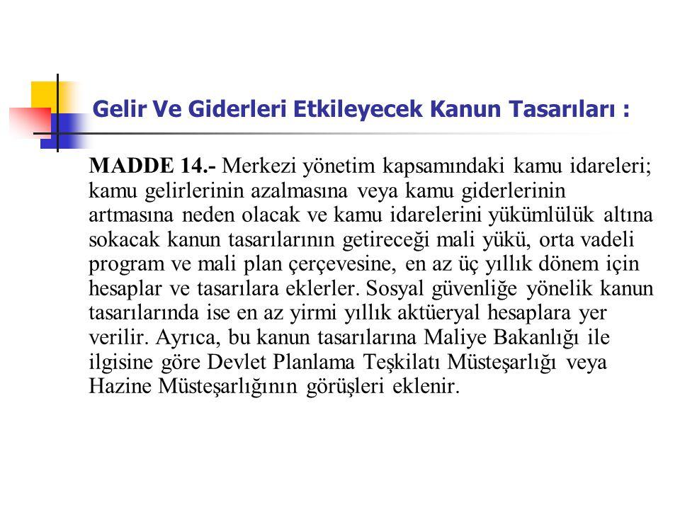 Gelir Ve Giderleri Etkileyecek Kanun Tasarıları : MADDE 14.- Merkezi yönetim kapsamındaki kamu idareleri; kamu gelirlerinin azalmasına veya kamu gider
