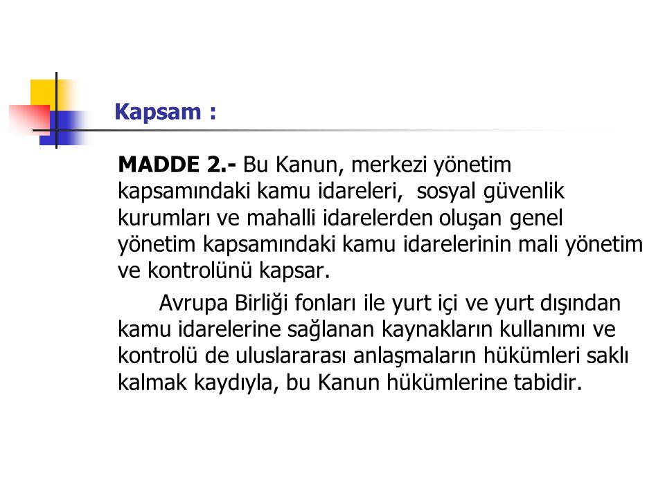 Kapsam : MADDE 2.- Bu Kanun, merkezi yönetim kapsamındaki kamu idareleri, sosyal güvenlik kurumları ve mahalli idarelerden oluşan genel yönetim kapsam
