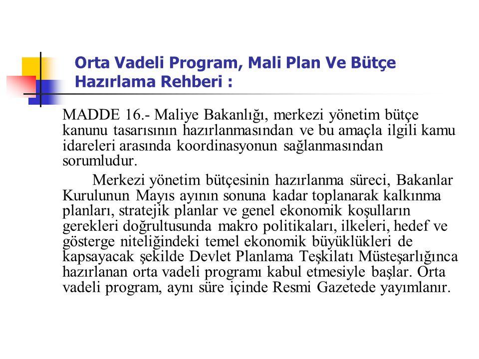 Orta Vadeli Program, Mali Plan Ve Bütçe Hazırlama Rehberi : MADDE 16.- Maliye Bakanlığı, merkezi yönetim bütçe kanunu tasarısının hazırlanmasından ve