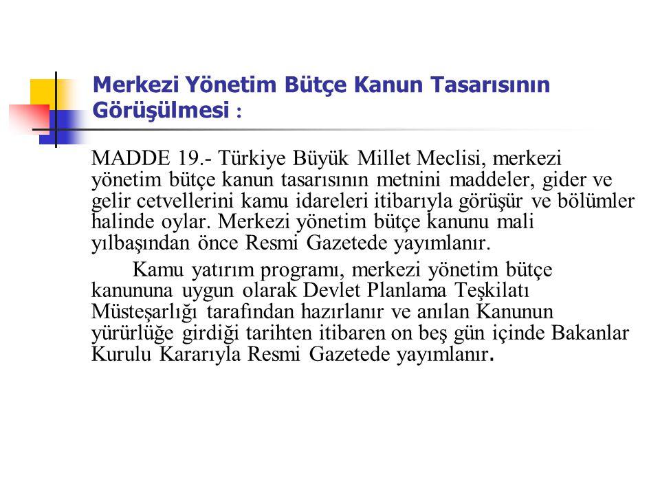 Merkezi Yönetim Bütçe Kanun Tasarısının Görüşülmesi : MADDE 19.- Türkiye Büyük Millet Meclisi, merkezi yönetim bütçe kanun tasarısının metnini maddele