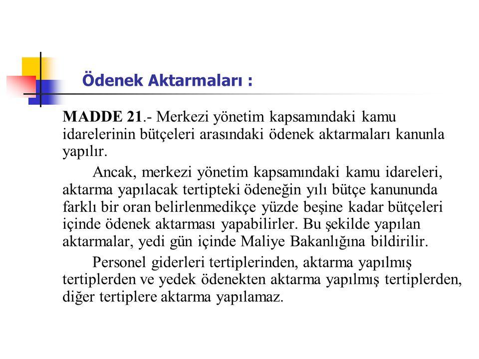 Ödenek Aktarmaları : MADDE 21.- Merkezi yönetim kapsamındaki kamu idarelerinin bütçeleri arasındaki ödenek aktarmaları kanunla yapılır.