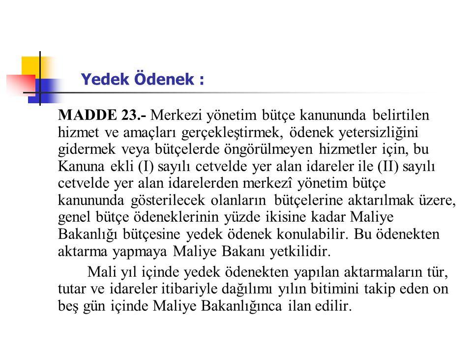 Yedek Ödenek : MADDE 23.- Merkezi yönetim bütçe kanununda belirtilen hizmet ve amaçları gerçekleştirmek, ödenek yetersizliğini gidermek veya bütçelerd