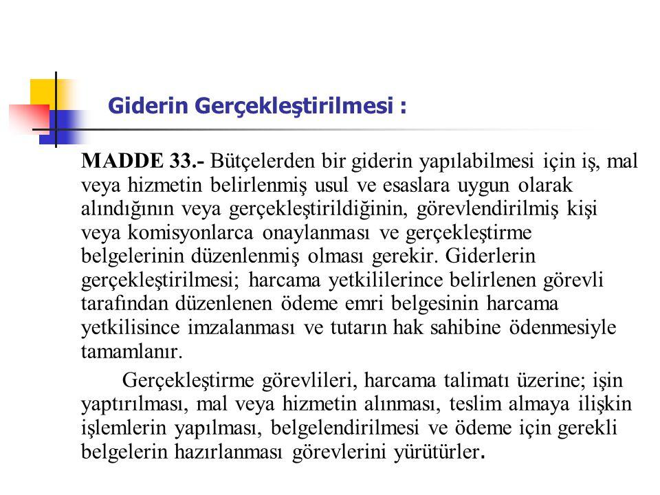 Giderin Gerçekleştirilmesi : MADDE 33.- Bütçelerden bir giderin yapılabilmesi için iş, mal veya hizmetin belirlenmiş usul ve esaslara uygun olarak alı