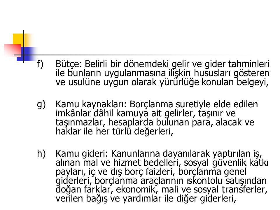 f)Bütçe: Belirli bir dönemdeki gelir ve gider tahminleri ile bunların uygulanmasına ilişkin hususları gösteren ve usulüne uygun olarak yürürlüğe konul