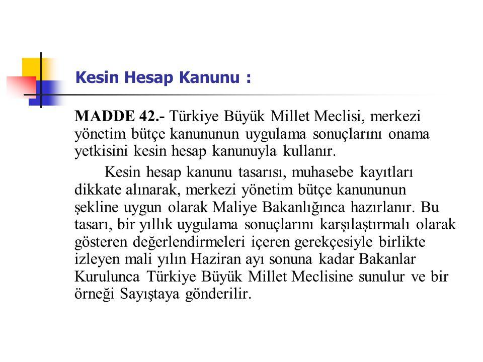 Kesin Hesap Kanunu : MADDE 42.- Türkiye Büyük Millet Meclisi, merkezi yönetim bütçe kanununun uygulama sonuçlarını onama yetkisini kesin hesap kanunuy