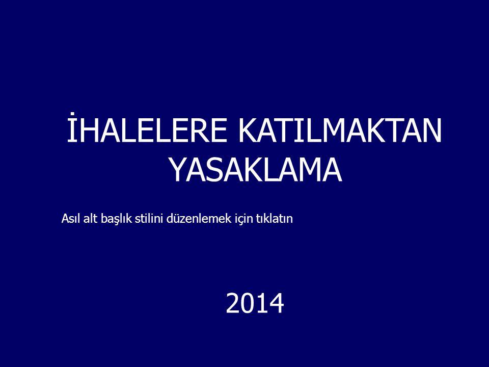 Asıl alt başlık stilini düzenlemek için tıklatın İHALELERE KATILMAKTAN YASAKLAMA 2014