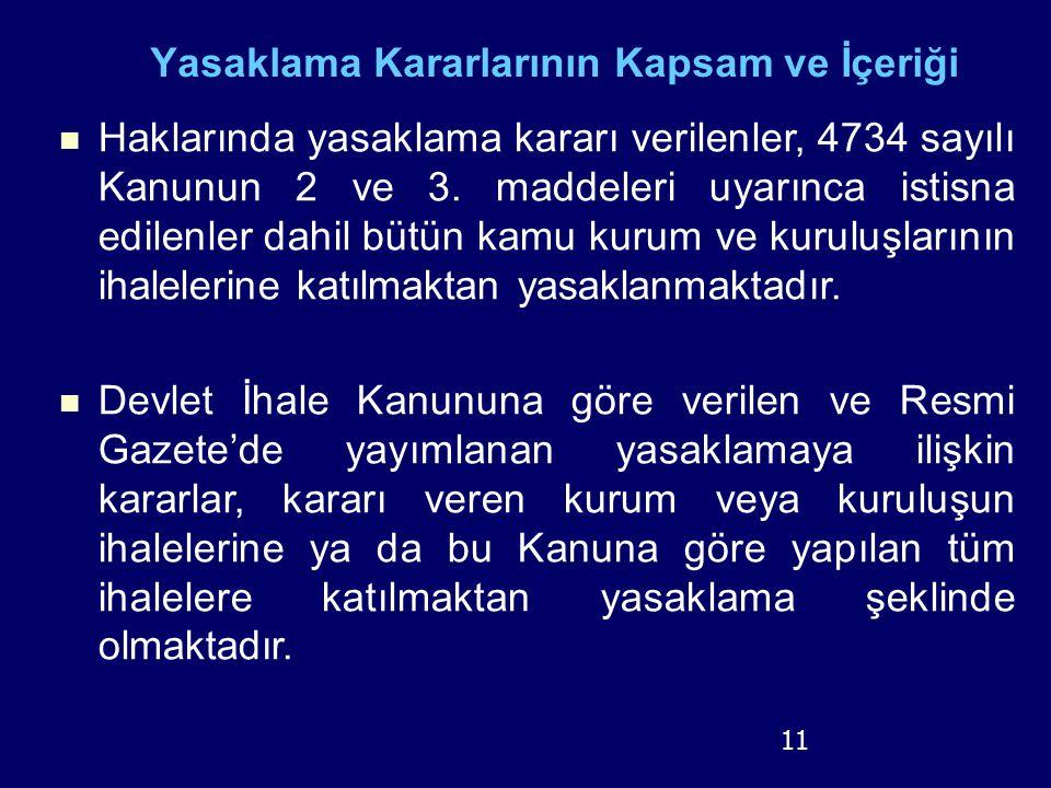 Yasaklama Kararlarının Kapsam ve İçeriği Haklarında yasaklama kararı verilenler, 4734 sayılı Kanunun 2 ve 3. maddeleri uyarınca istisna edilenler dahi