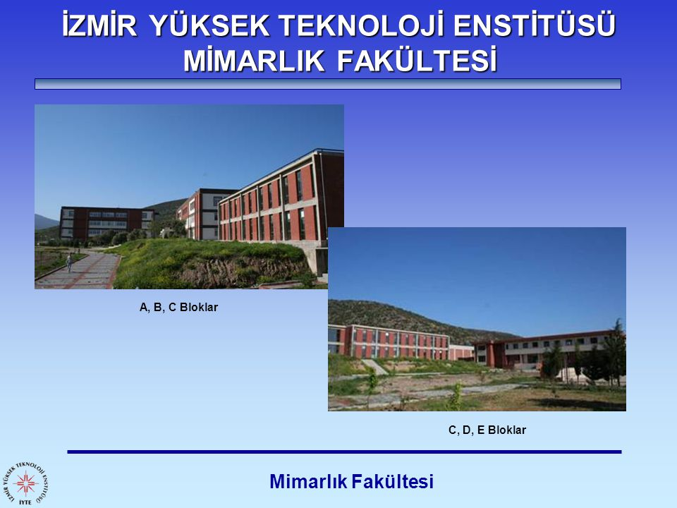 İZMİR YÜKSEK TEKNOLOJİ ENSTİTÜSÜ MİMARLIK FAKÜLTESİ Mimarlık Fakültesi A, B, C Bloklar C, D, E Bloklar
