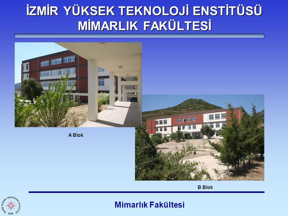 İZMİR YÜKSEK TEKNOLOJİ ENSTİTÜSÜ MİMARLIK FAKÜLTESİ Mimarlık Fakültesi A Blok B Blok
