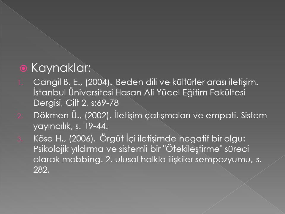  Kaynaklar: 1. Cangil B. E., (2004). Beden dili ve kültürler arası iletişim. İstanbul Üniversitesi Hasan Ali Yücel Eğitim Fakültesi Dergisi, Cilt 2,
