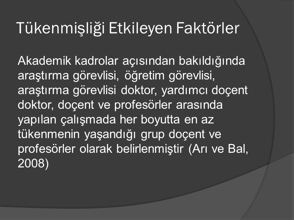 Tükenmişliği Etkileyen Faktörler Akademik kadrolar açısından bakıldığında araştırma görevlisi, öğretim görevlisi, araştırma görevlisi doktor, yardımcı
