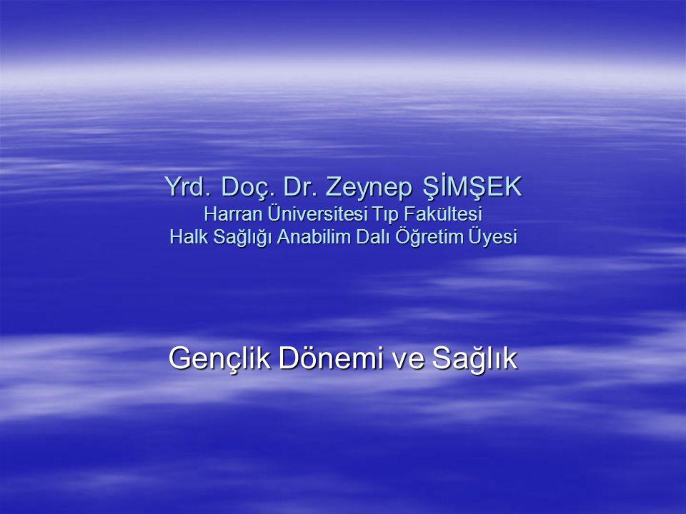 Yrd. Doç. Dr. Zeynep ŞİMŞEK Harran Üniversitesi Tıp Fakültesi Halk Sağlığı Anabilim Dalı Öğretim Üyesi Gençlik Dönemi ve Sağlık