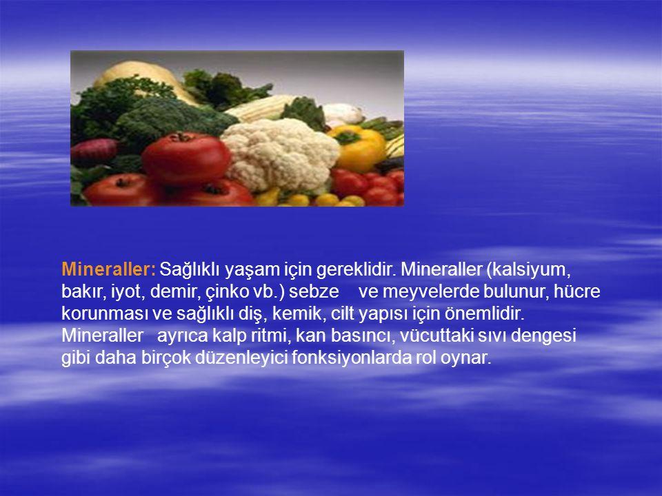 Mineraller: Sağlıklı yaşam için gereklidir. Mineraller (kalsiyum, bakır, iyot, demir, çinko vb.) sebze ve meyvelerde bulunur, hücre korunması ve sağlı